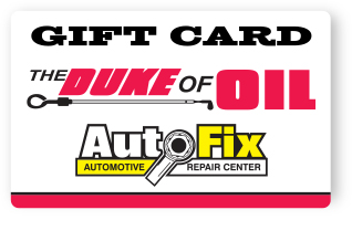 Gift Cards for The Duke of Oil and AutoFix Repair Centers